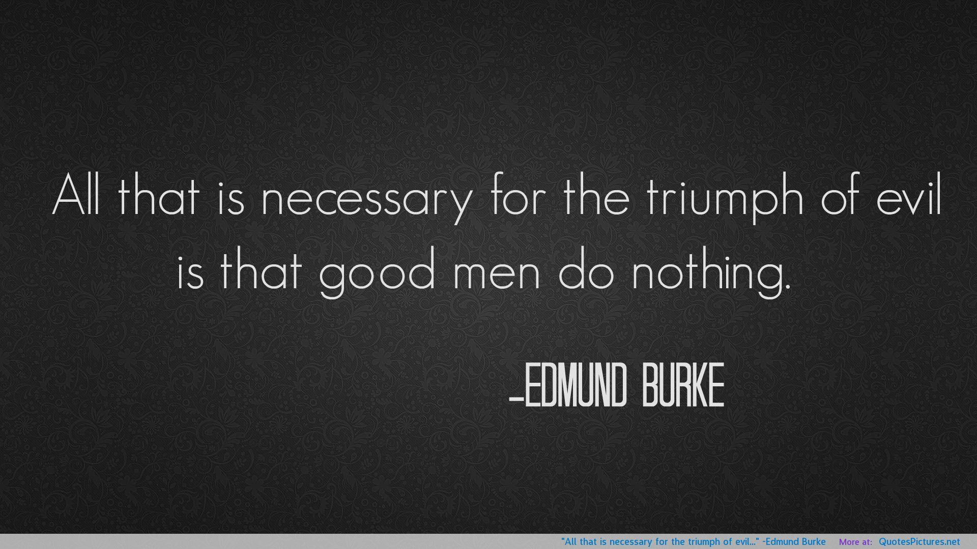 Edmund Burke said: